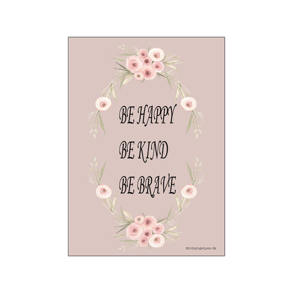 Be happy, be kind, be brave - rosa
