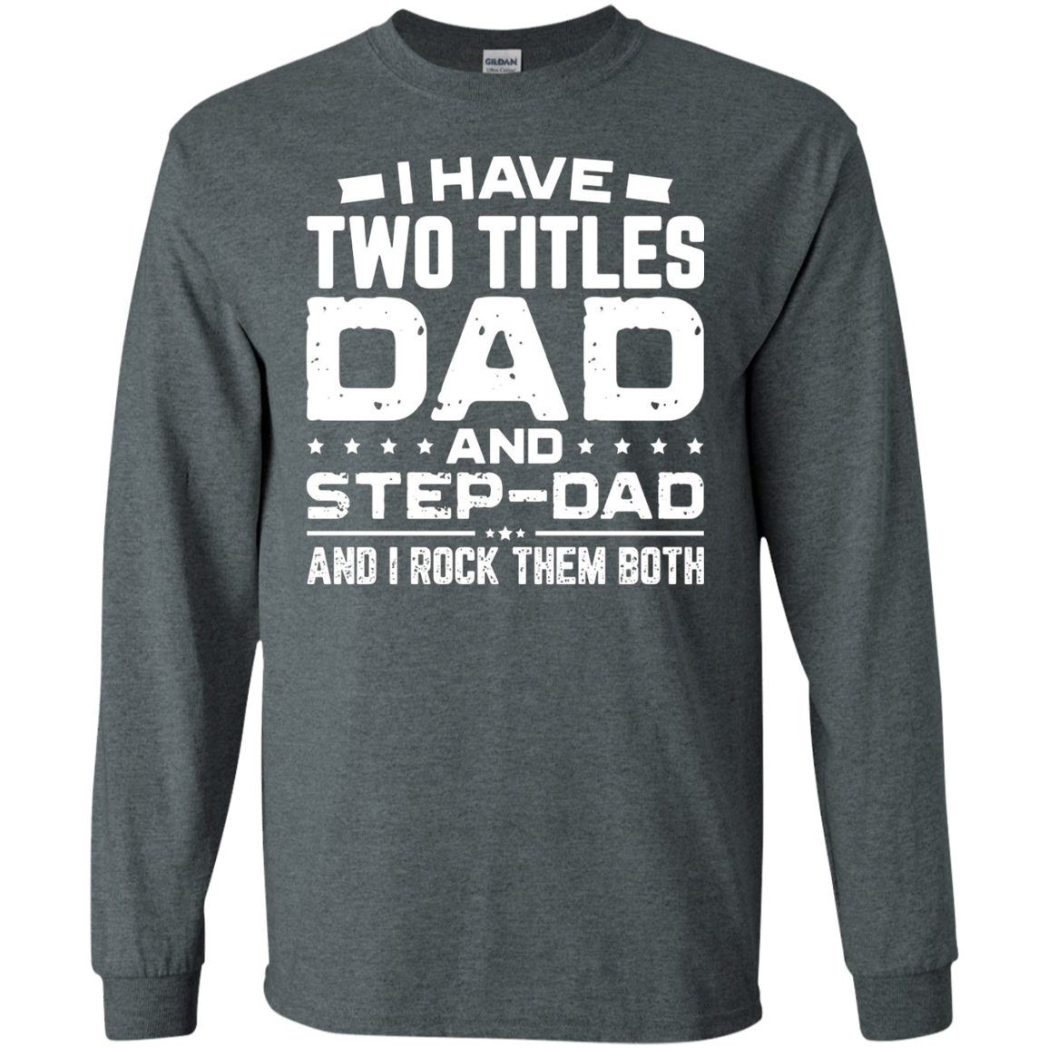 eff9debc I Have Two Titles Dad And Step-Dad Fathers Day T-Shirt Gift Father's ...
