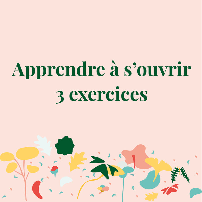 S'ouvrir : 3 exercices