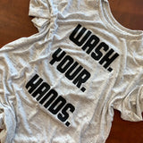Wash. Your. Hands.  -  Graphic Tee / Marbled Heather - abby+anna's boutique