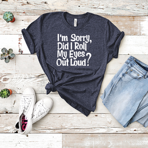 I'm Sorry, Did I Roll My Eyes Out Loud? - Tee Shirt (5399884464293)