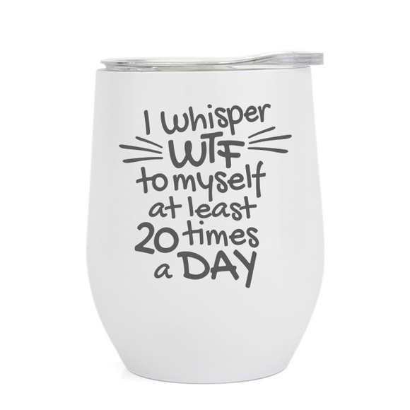 Whisper WTF - Wine Tumbler - abby+anna's boutique