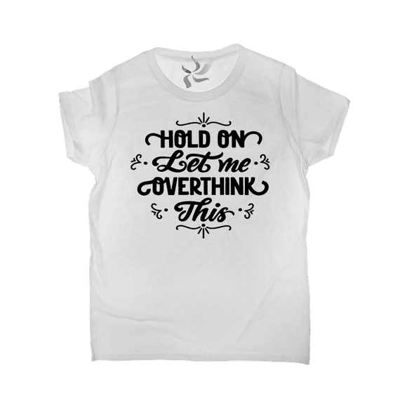 Hold On Let me Overthink This - Graphic Tee (2041140215878)