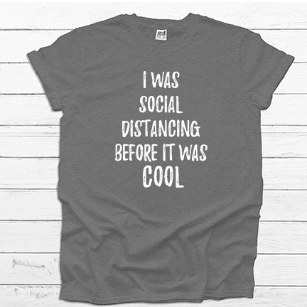 I was Social Distancing Before it was Cool - Tee Shirt (4512700137544)