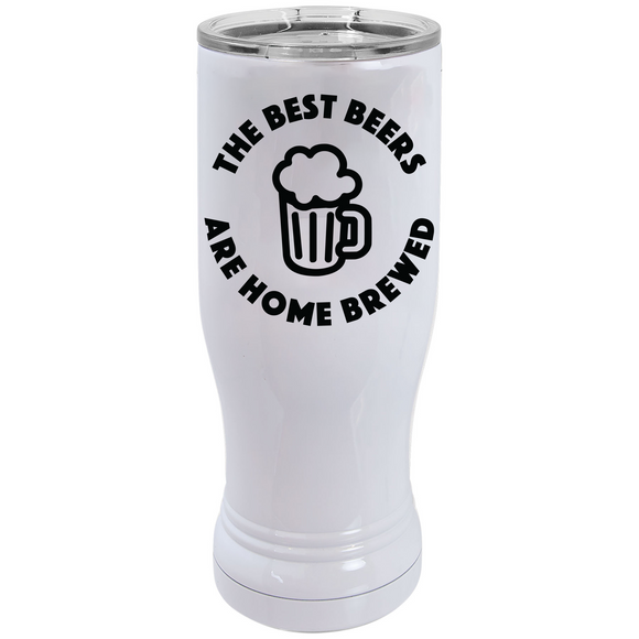 The Best Beers are Home Brewed - Pilsner Tumbler - abby+anna's boutique