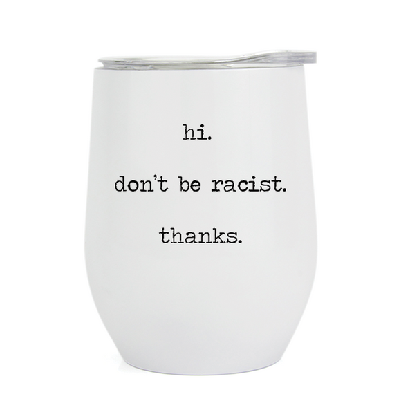 Hi. Don't Be Racist. Thanks. - Wine Tumbler (5414832472229)