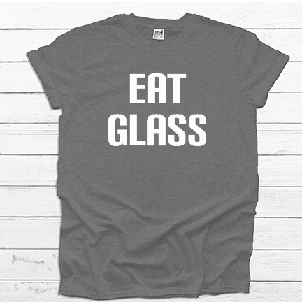 Eat Glass  - Tee Shirt (4535104503880)