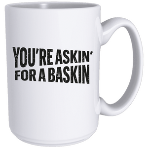 You're Askin' For A Baskin'  - Classic Mug (5440862421157)