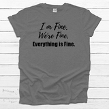 I'm Fine. We're Fine. Everything is Fine.  - Tee Shirt - abby+anna's boutique