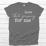 Love That Journey for Me  - Tee Shirt (4535095001160)