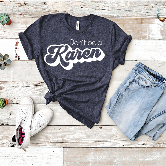 Don't Be A Karen - Tee Shirt - abby+anna's boutique