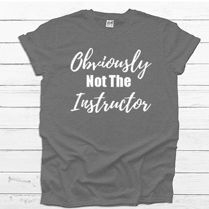 Obviously Not The Instructor - Tee Shirt (4521469804616)