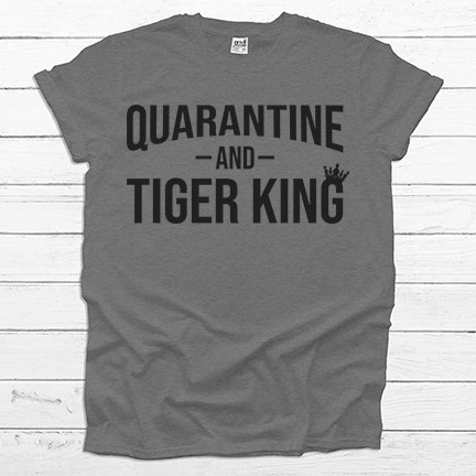 Quarantine & Tiger King - Tee Shirt - abby+anna's boutique