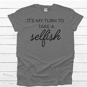 It's My Turn to Take a Selfish  - Tee Shirt (4535108173896)