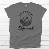I Run a Tight Shipwreck - Tee Shirt - abby+anna's boutique