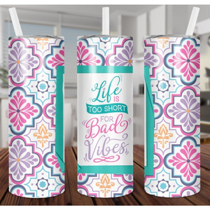 Life is Too Short For Bad Vibes  - Skinny Tumbler with Metal Straw - abby+anna's boutique