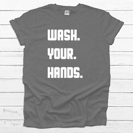 Wash. Your. Hands. - Tee Shirt (4521300099144)