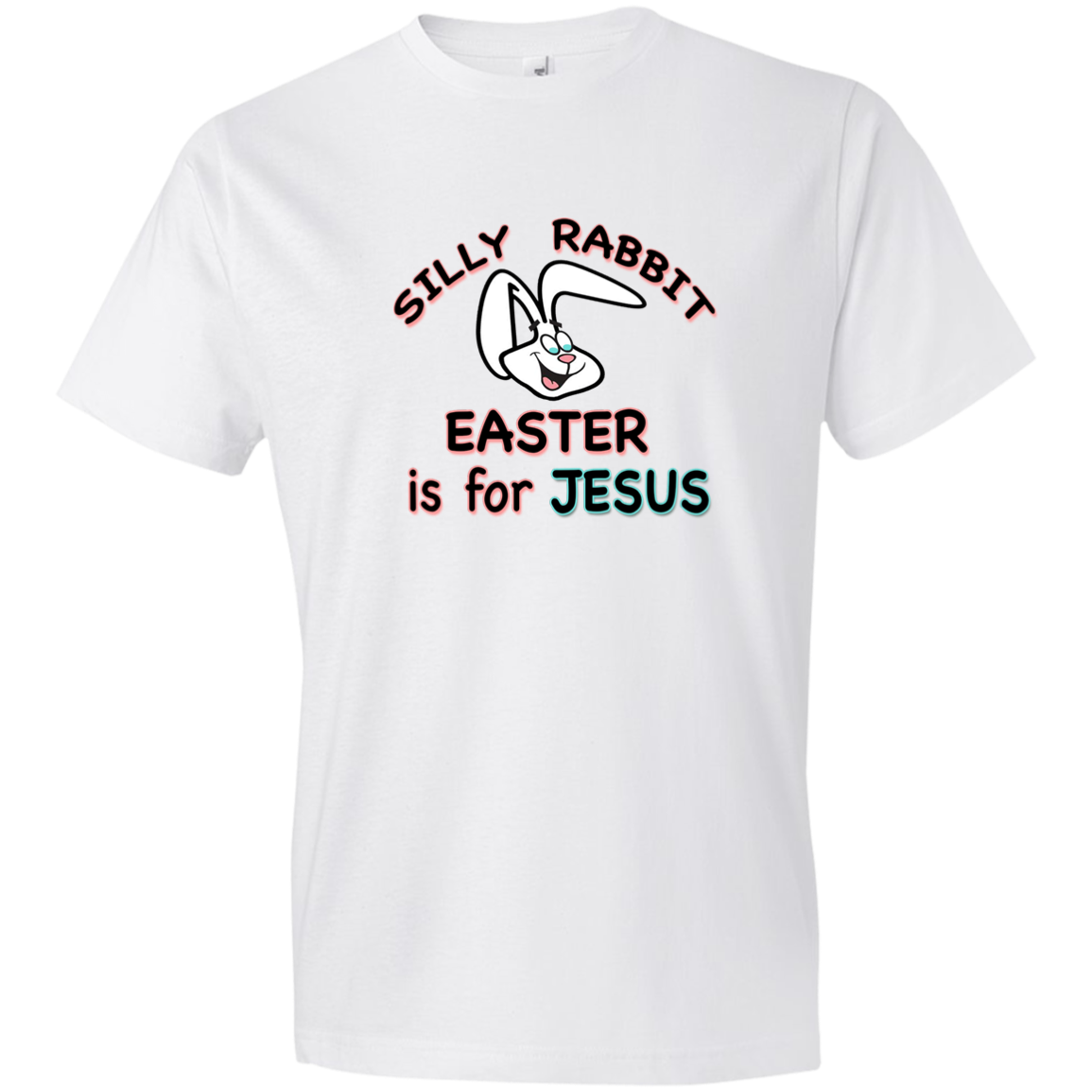 Christian T-Shirt - Silly Rabbit Easter is for Jesus