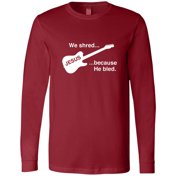 We Shred Because He Bled - Long Sleeve