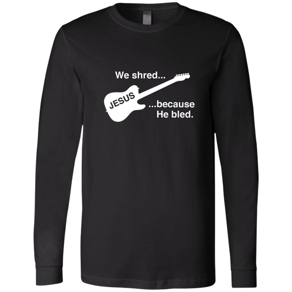 Christian  Long Sleeve - We Shred Because He Bled