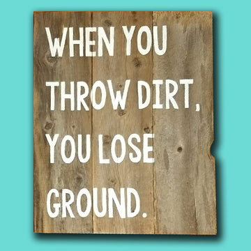 When You Throw Dirt You Lose Ground Hand-Painted Wood by Laquita