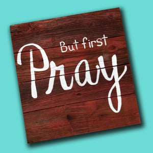But Pray First Hand-Painted Wood by Laquita