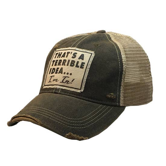 That's A Terrible Idea... I'm In! Distressed Trucker Cap - Horse Country Trading Company