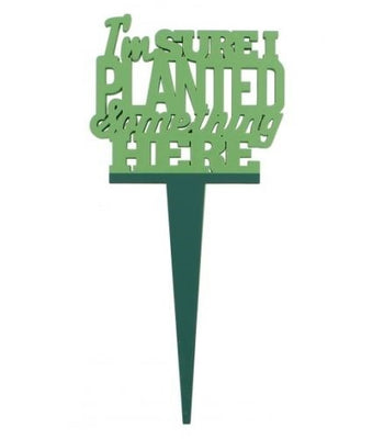 I'm sure I planted something here - Garden marker - Crafty Wizard