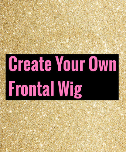 Create Your Own Frontal Wig