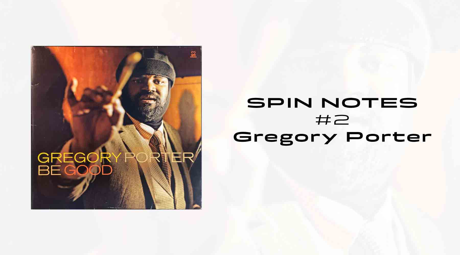 Spin Notes #2 - Gregory Porter