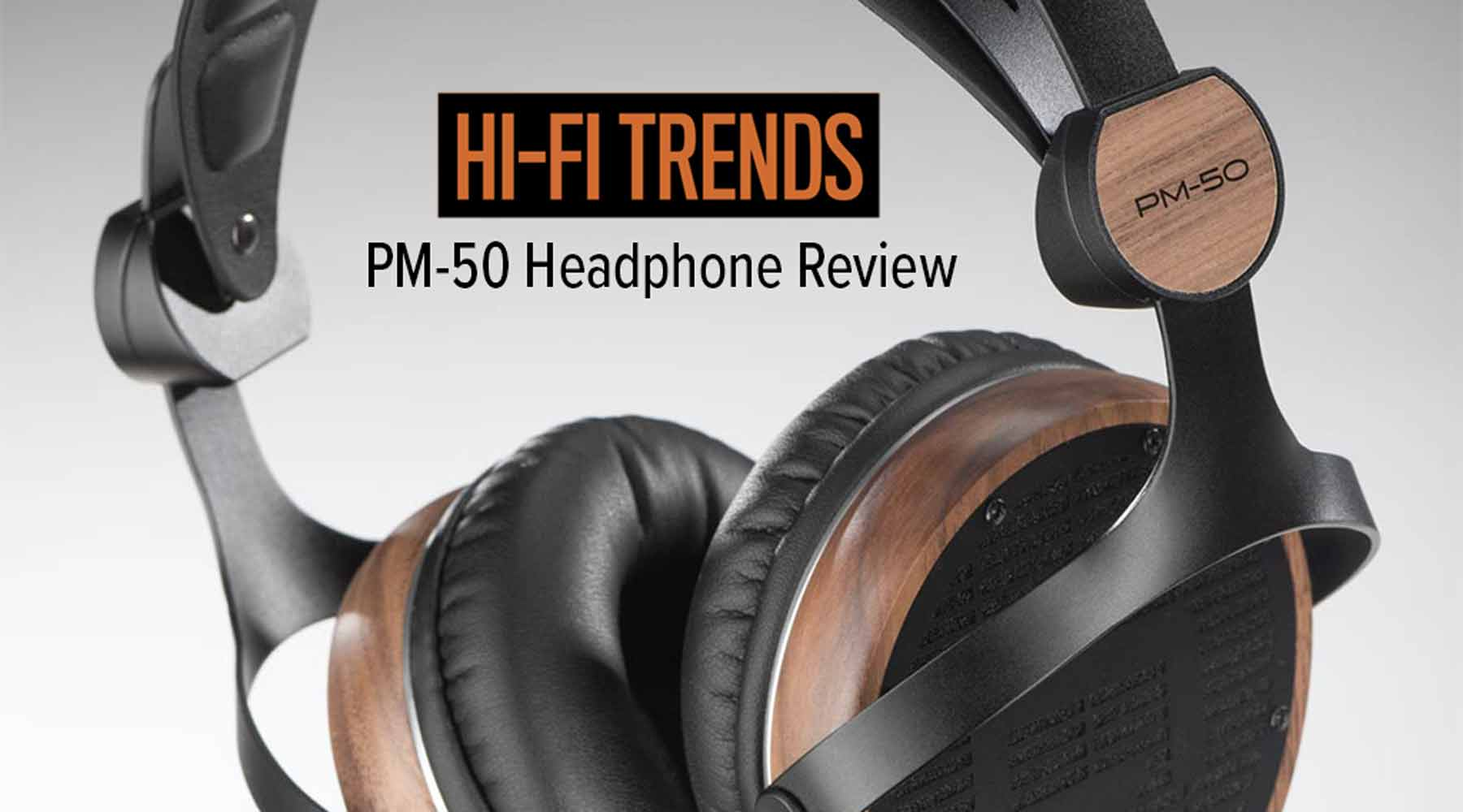 "Hi-Fi Trends PM-50 Review: ""You Need To Hear These Seductive Planars"""