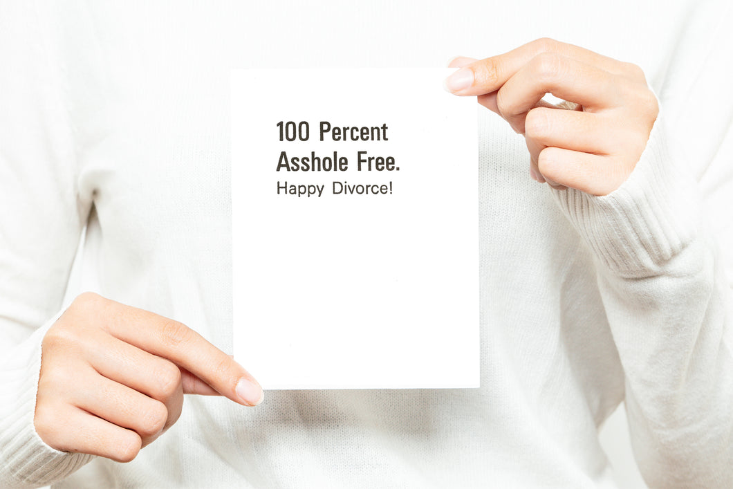 100 Percent Asshole Free. Happy Divorce! Greeting Card
