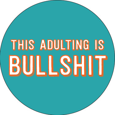 This Adulting is Bulls@#t Button