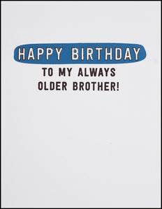 Happy Birthday To My Always Older Brother! Greeting Card