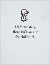 Load image into Gallery viewer, Unfortunately, there isn't an app for childbirth. Greeting Card