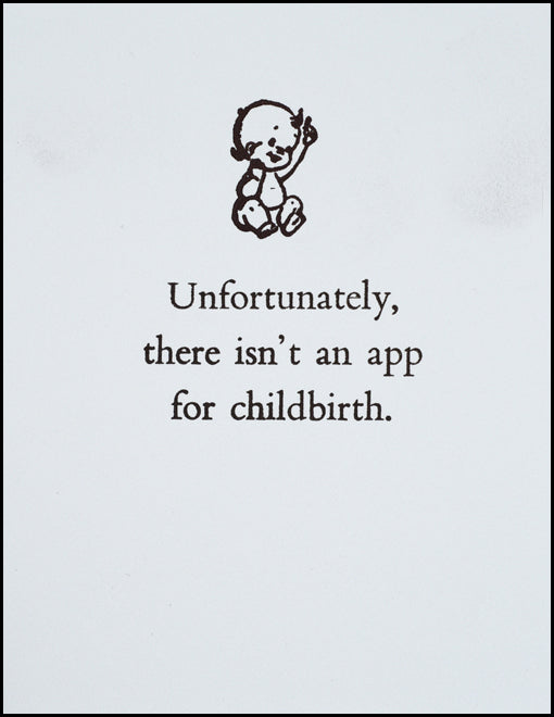 Unfortunately, there isn't an app for childbirth.