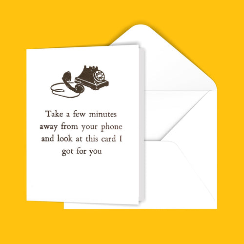 Take a few minutes away from your phone... Greeting Card
