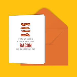 If only we lived in a society where giving bacon was an appropriate gift Greeting Card