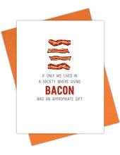 Load image into Gallery viewer, If only we lived in a society where giving bacon was an appropriate gift Greeting Card