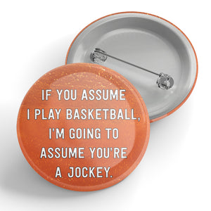 If You Assume I Play Basketball Button