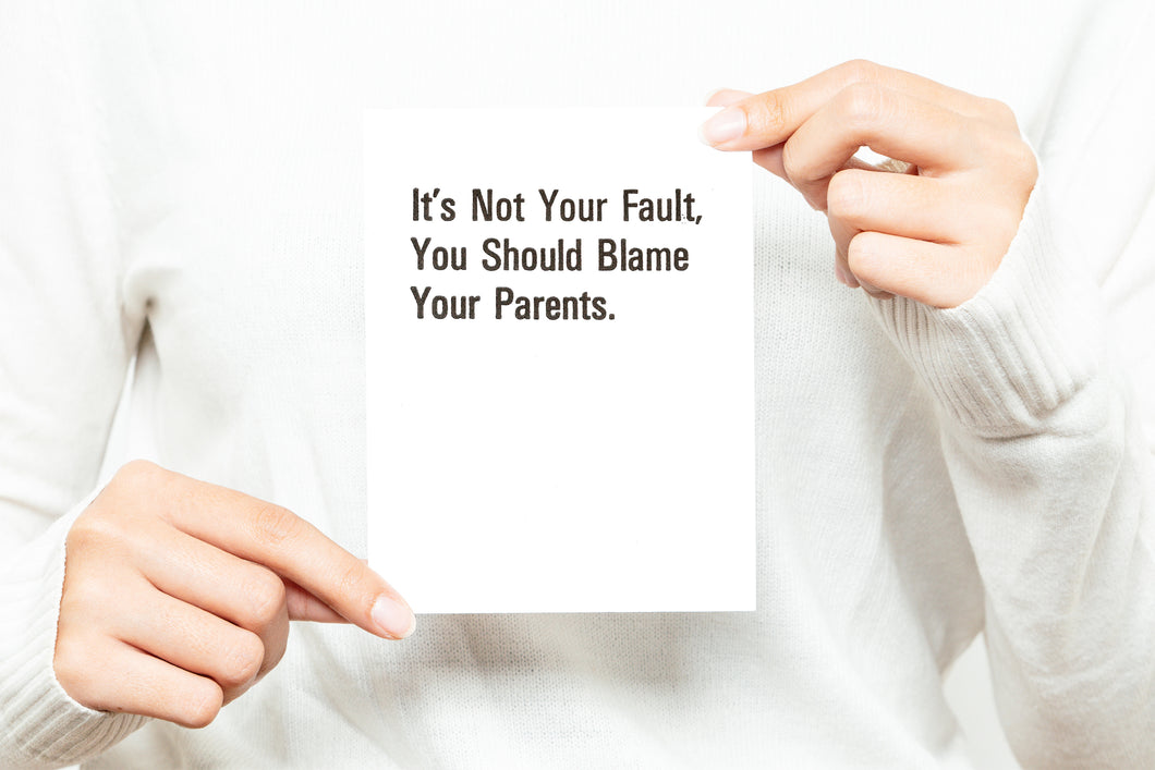 It's Not Your Fault You Should Blame Your Parents. Greeting Card