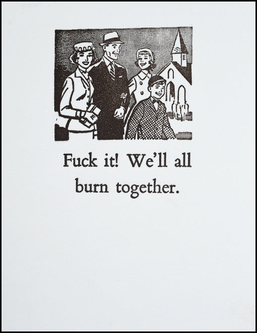 F@#k it! We'll all burn together.