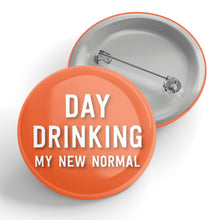 Load image into Gallery viewer, Day Drinking My New Normal Button