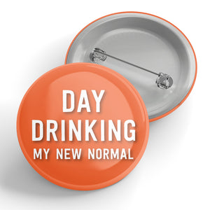 Day Drinking My New Normal Button