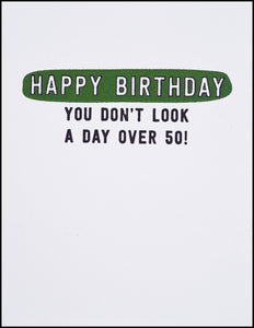 Happy Birthday You Don't Look A Day Over 50! Greeting Card
