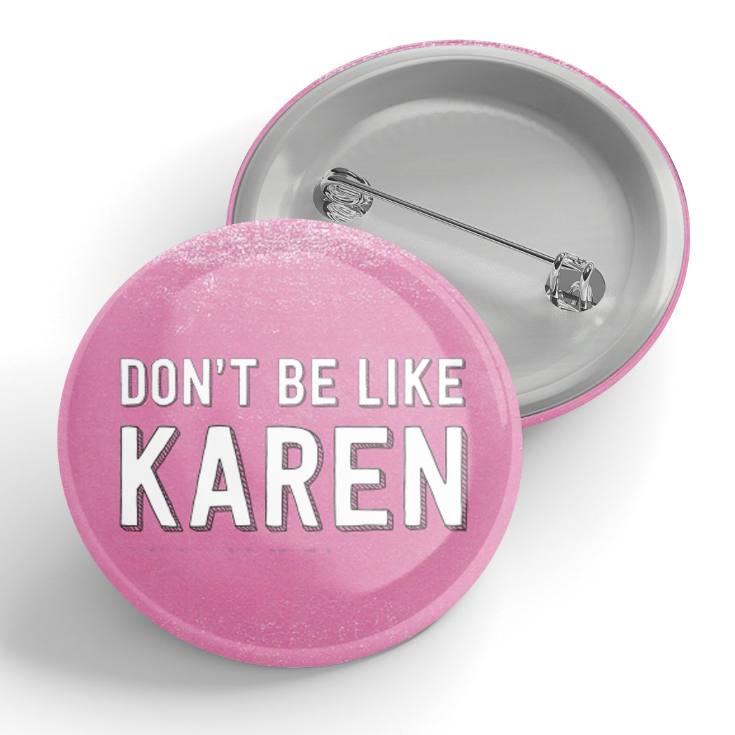 Don't Be Like Karen Button