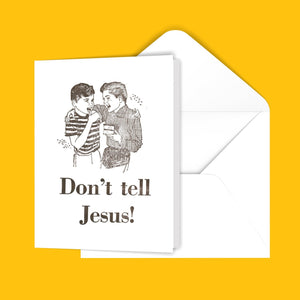 Don't tell Jesus! Greeting Card