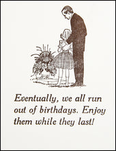 Load image into Gallery viewer, Eventually, we all run out of birthdays. Greeting Card