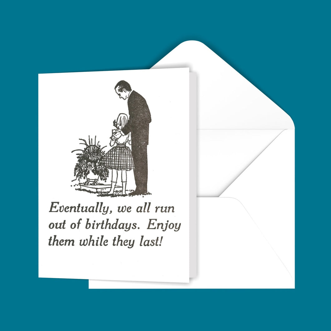 Eventually, we all run out of birthdays. Greeting Card