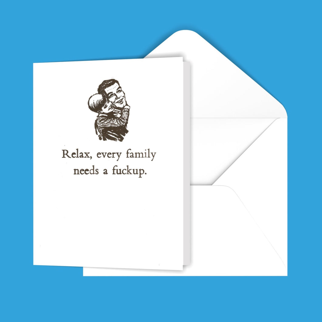 Relax, every family needs a f@#kup. Greeting Card